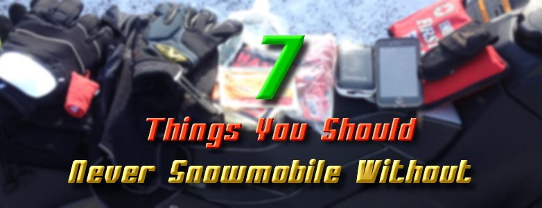 7 Things You Should Never Snowmobile Without