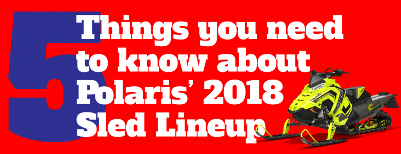 5 things to know about the 2018 Polaris lineup!